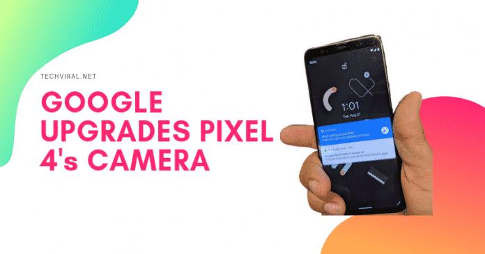 Google piksel 4 kamera büyük güncellemeler alacak (1)