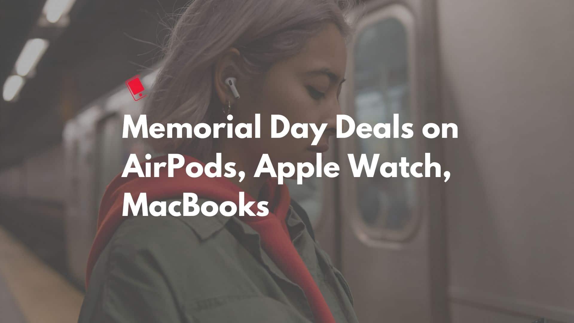 Memorial Day Deals on AirPods, MacBook